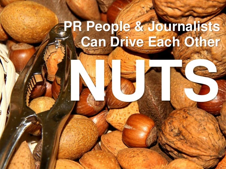 PR People & Journalists Can Drive Each Other NUTS<br />