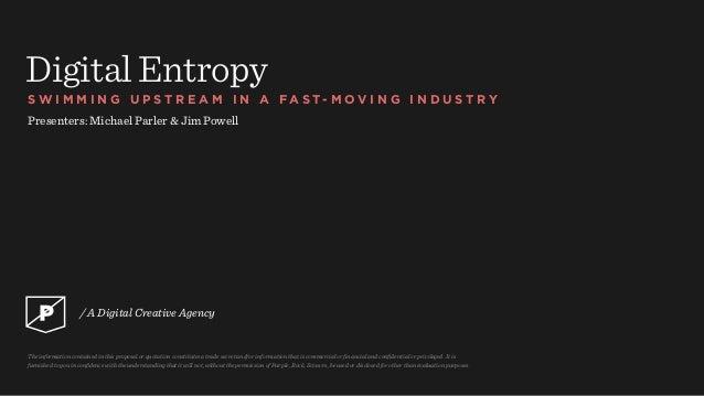 Digital Entropy S W I M M I N G U P S T R E A M I N A F A S T - M O V I N G I N D U S T R Y Presenters: Michael Parler & J...