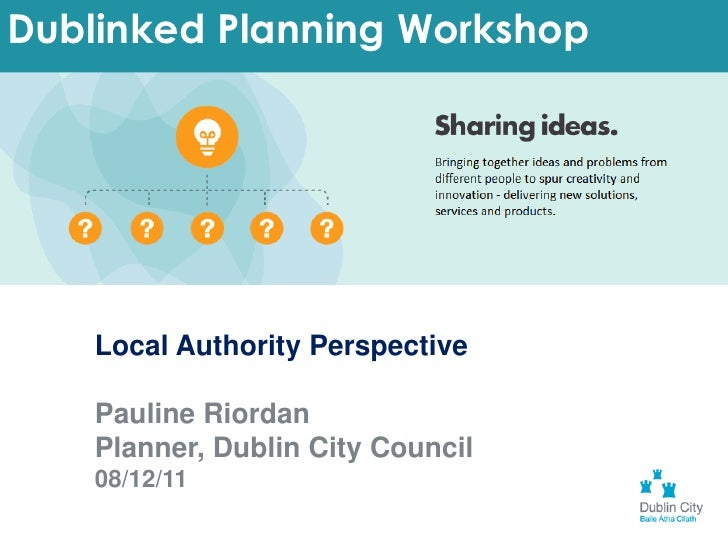 Dublinked Planning Workshop    Local Authority Perspective    Pauline Riordan    Planner, Dublin City Council    08/12/11