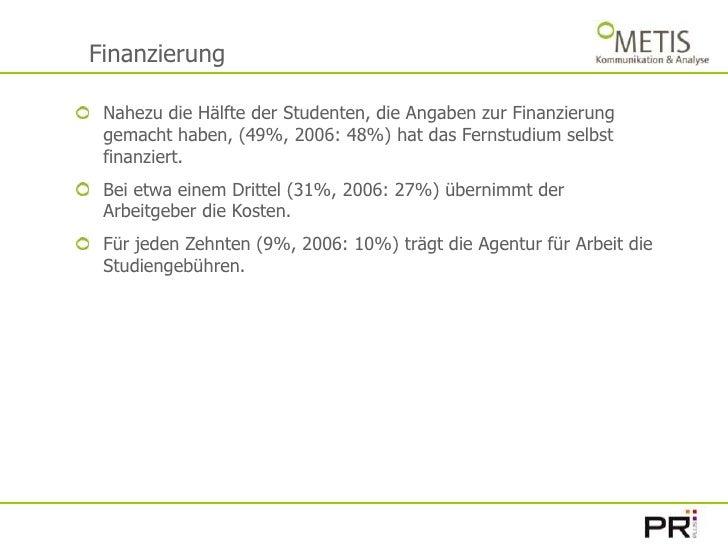 Finanzierung<br />Nahezu die Hälfte der Studenten, die Angaben zur Finanzierung gemacht haben, (49%, 2006: 48%) hat das Fe...