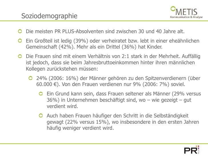 Soziodemographie<br />Die meisten PR PLUS-Absolventen sind zwischen 30 und 40 Jahre alt. <br />Ein Großteil ist ledig (39%...