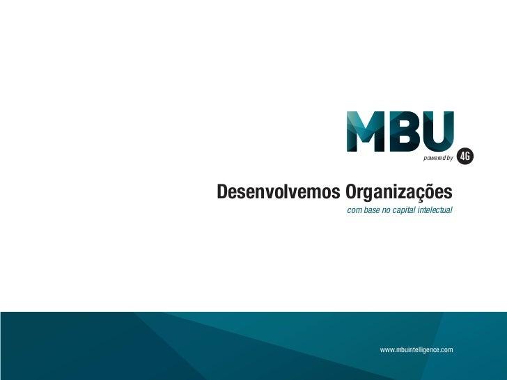 powered byDesenvolvemos Organizações              com base no capital intelectual                       www.mbuintelligenc...
