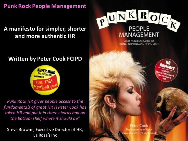 Punk Rock People Management A manifesto for simpler, shorter and more authentic HR Written by Peter Cook FCIPD Punk Rock H...