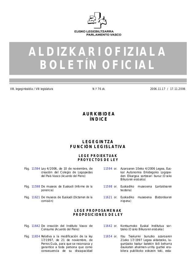 VIII. legegintzaldia / VIII legislatura N.º 76 zk. 2006.11.17 / 17.11.2006 11587 Pág. 11594 Ley 4/2006, de 10 de noviembre...