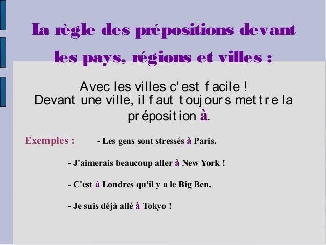 L règle des prépositions devant  a     les pays, régions et villes :        Avec les villes c est f acile ! Devant une vil...