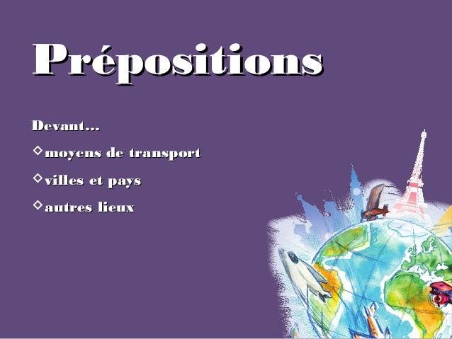 PrépositionsPrépositions Devant…Devant… moyens de transportmoyens de transport villes et paysvilles et pays autres lieu...