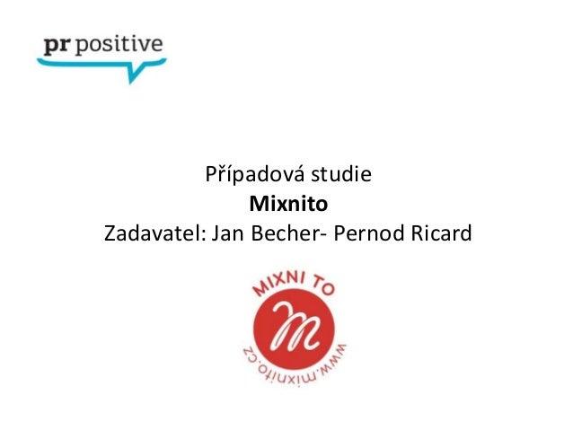 Případová studie               MixnitoZadavatel: Jan Becher- Pernod Ricard
