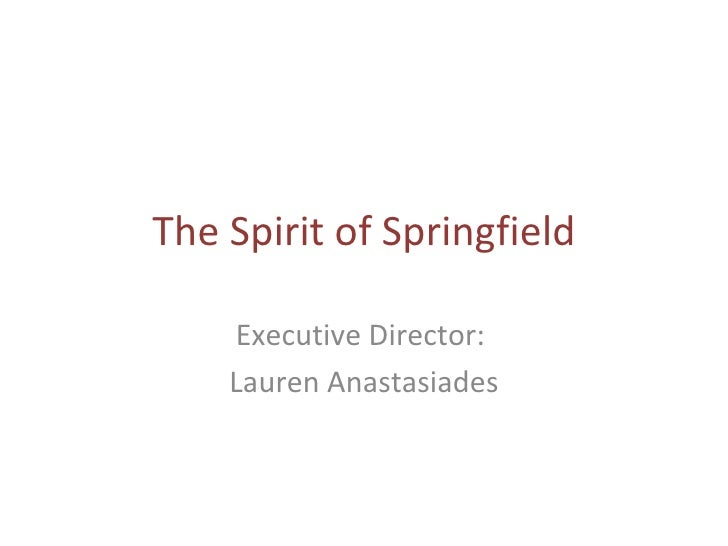 The Spirit of Springfield Executive Director:  Lauren Anastasiades