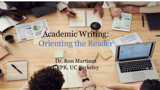 Academic Writing: Orienting the Reader Dr. Ron Martinez UFPR, UC Berkeley