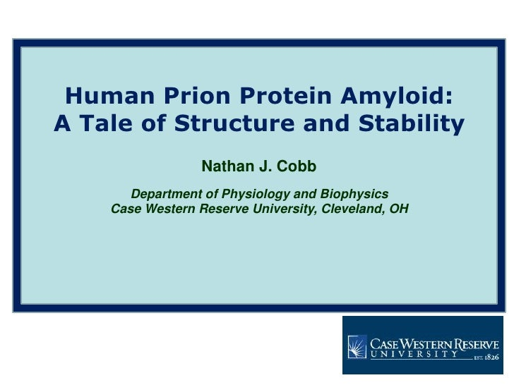 Human Prion Protein Amyloid:<br />A Tale of Structure and Stability<br />Nathan J. Cobb<br />Department of Physiology and ...