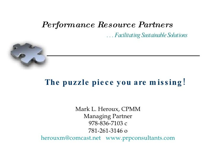 Performance Resource Partners   . . . Facilitating Sustainable Solutions Mark L. Heroux, CPMM Managing Partner 978-836-710...