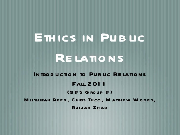Ethics in Public Relations <ul><li>Introduction to Public Relations </li></ul><ul><li>Fall 2011 </li></ul><ul><li>(GDS Gro...