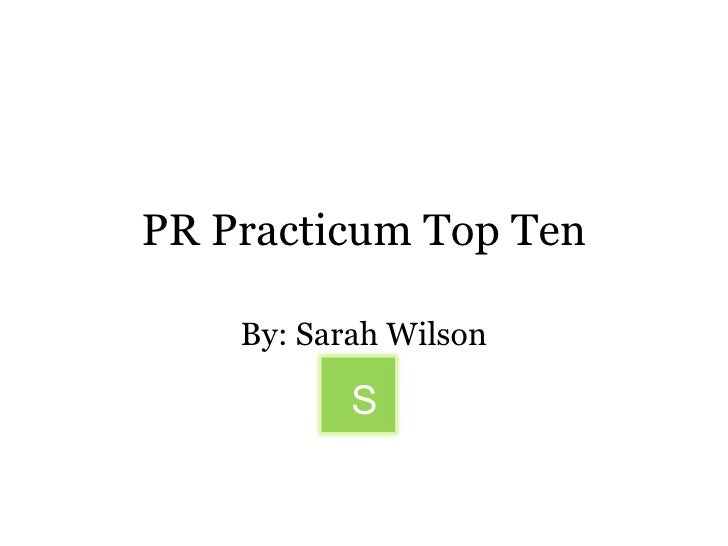 PR Practicum Top Ten By: Sarah Wilson S