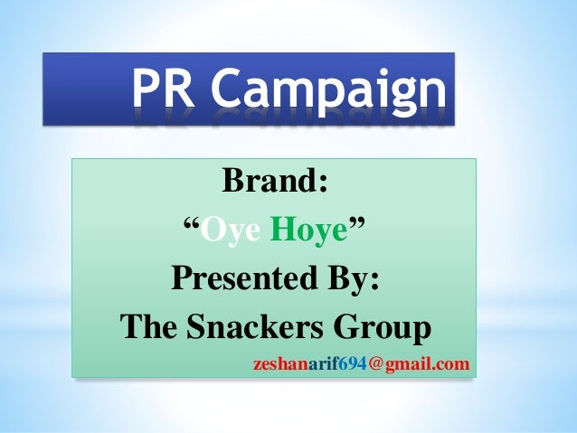 "PR Campaign Brand: ""Oye Hoye"" Presented By: The Snackers Group zeshanarif694@gmail.com"