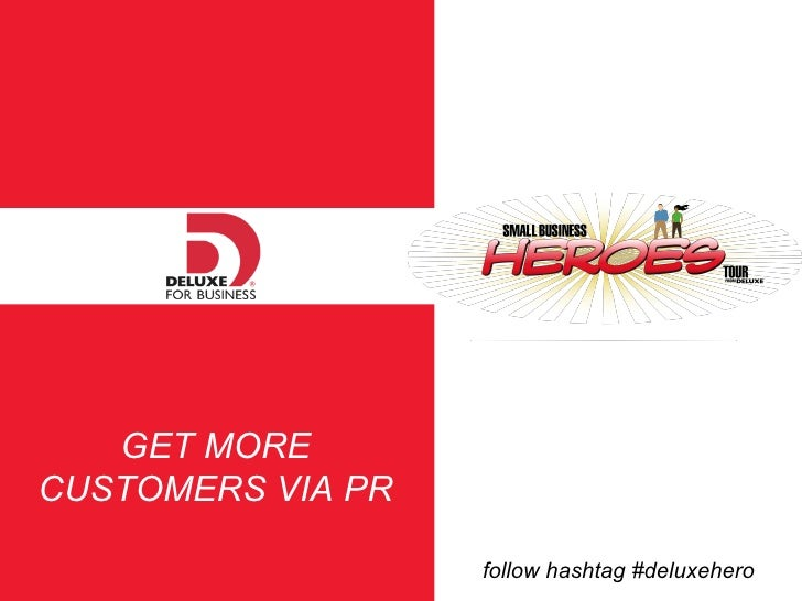 GET MORE CUSTOMERS VIA PR follow hashtag #deluxehero