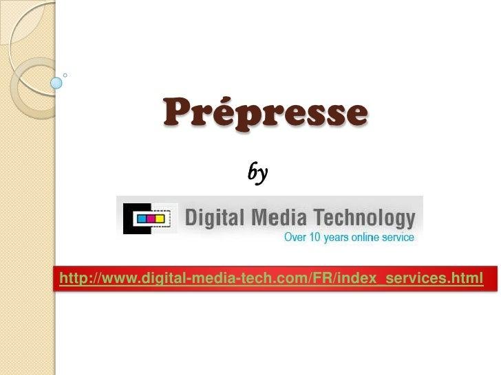 Prépresse <br />by<br />http://www.digital-media-tech.com/FR/index_services.html<br />
