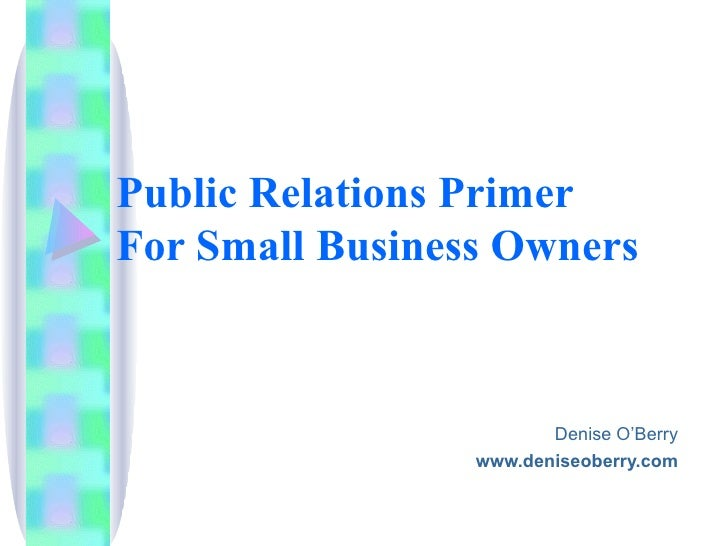 Public Relations Primer  For Small Business Owners Denise O'Berry www.deniseoberry.com