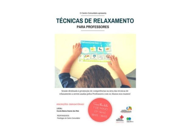 Técnicas de Relaxamento Workshop para ProfessoresWorkshop para Professores 7 de maio de 2015 Agrupamento Soares dos Reis L...