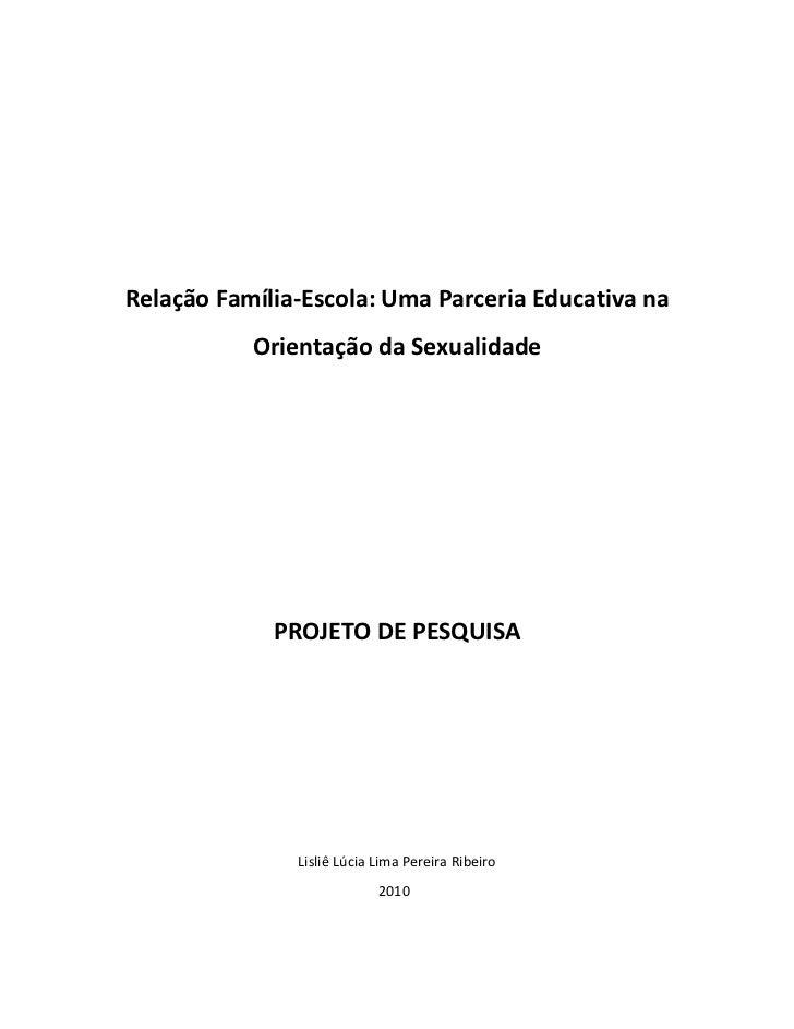 Relação Família-Escola: Uma Parceria Educativa na           Orientação da Sexualidade             PROJETO DE PESQUISA     ...