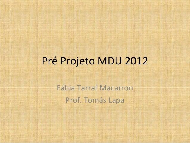 Pré Projeto MDU 2012  Fábia Tarraf Macarron    Prof. Tomás Lapa