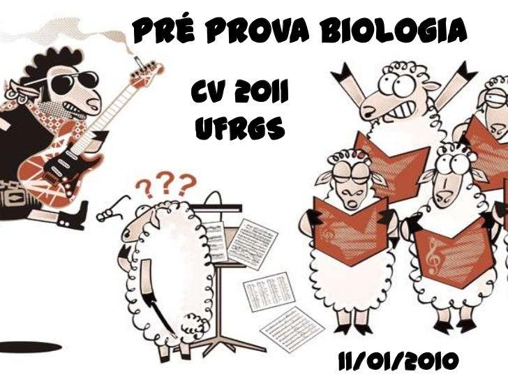 Pré Prova Biologia <br />CV 2011 UFRGS<br />11/01/2010<br />