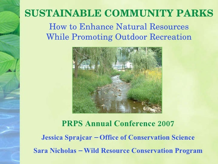 SUSTAINABLE COMMUNITY PARKS PRPS Annual Conference 2007 Jessica Sprajcar – Office of Conservation Science Sara Nicholas – ...