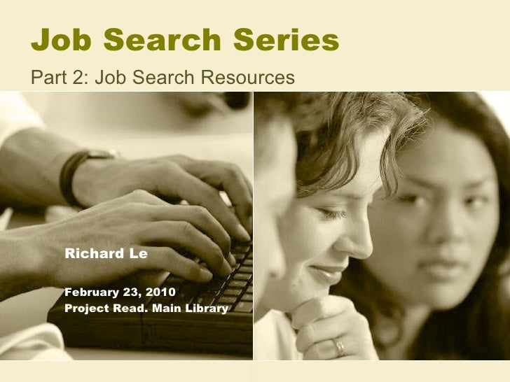 Job Search Series  Part 2: Job Search Resources Richard Le February 23, 2010 Project Read. Main Library