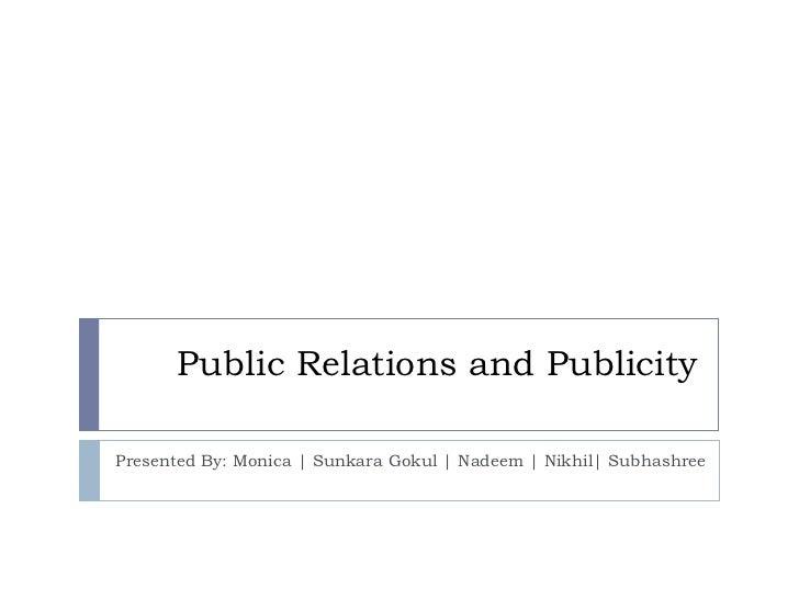 Public Relations and Publicity Presented By: Monica | Sunkara Gokul | Nadeem | Nikhil| Subhashree