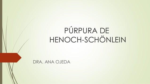 PÚRPURA DE HENOCH-SCHÖNLEIN DRA. ANA OJEDA