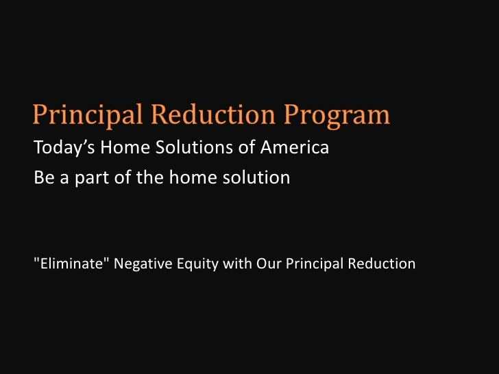 """Principal Reduction Program<br />Today's Home Solutions of America<br />Be a part of the home solution<br />""""Eliminate"""" Ne..."""