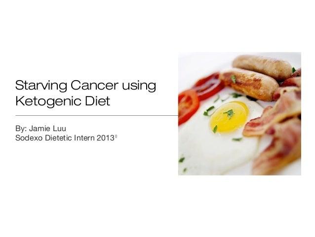 Starving Cancer using Ketogenic Diet By: Jamie Luu Sodexo Dietetic Intern 2013®