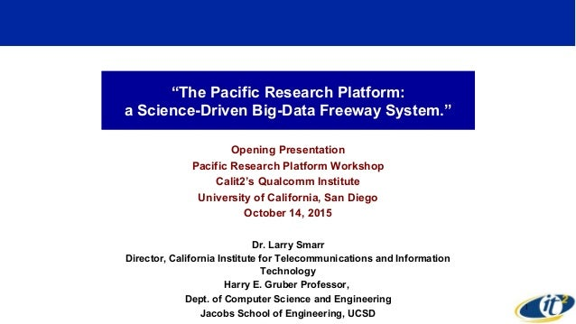 """The Pacific Research Platform: a Science-Driven Big-Data Freeway System."" Opening Presentation Pacific Research Platform ..."