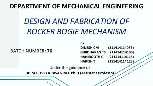 DEPARTMENT OF MECHANICAL ENGINEERING DESIGN AND FABRICATION OF ROCKER BOGIE MECHANISM BY DINESH CM (211414114087) GIRIDHAR...