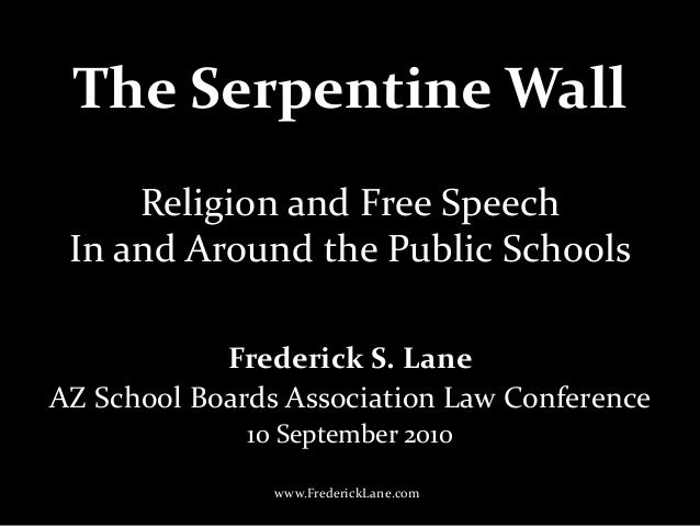 The Serpentine Wall Frederick S. Lane AZ School Boards Association Law Conference 10 September 2010 Religion and Free Spee...