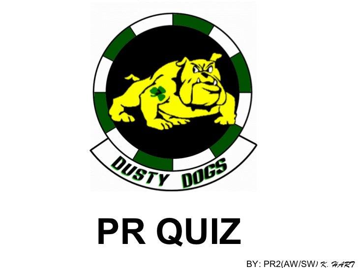 PR   QUIZ BY: PR2(AW/SW ) K. HART