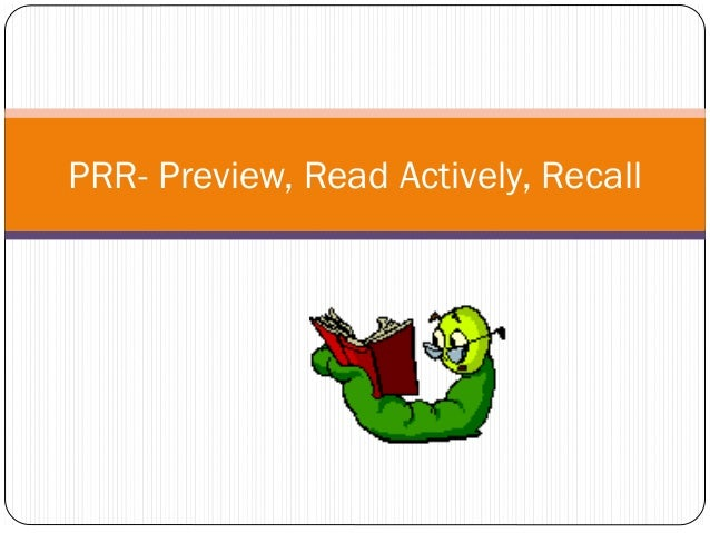 PRR- Preview, Read Actively, Recall