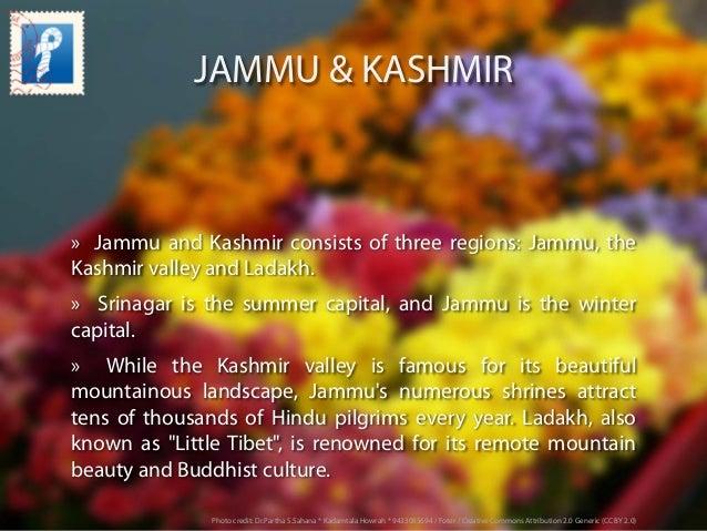JAMMU & KASHMIR » Jammu and Kashmir consists of three regions:Jammu, the Kashmir valleyandLadakh. » Srinagar is the s...