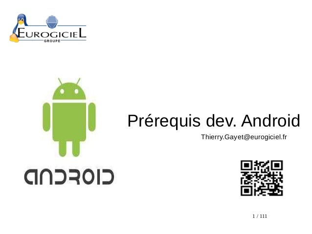 Prérequis dev. Android Thierry.Gayet@eurogiciel.fr  1 / 111