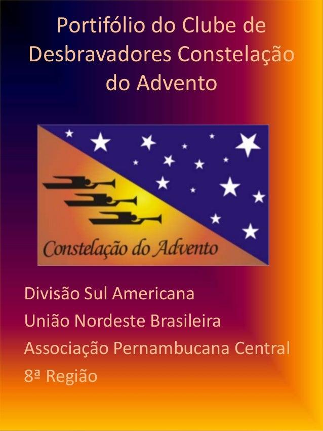 Portifólio do Clube de Desbravadores Constelação do Advento Divisão Sul Americana União Nordeste Brasileira Associação Per...