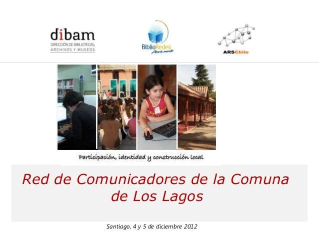 Formación de 14 Redes de Comunicadores en Bibliotecas Públicas                    para el Programa BiblioRedes de la DIBAM...
