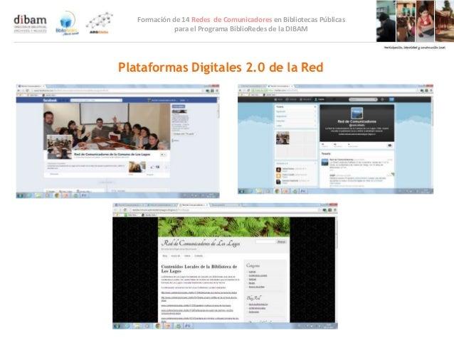 Formación de 14 Redes de Comunicadores en Bibliotecas Públicas              para el Programa BiblioRedes de la DIBAMPlataf...