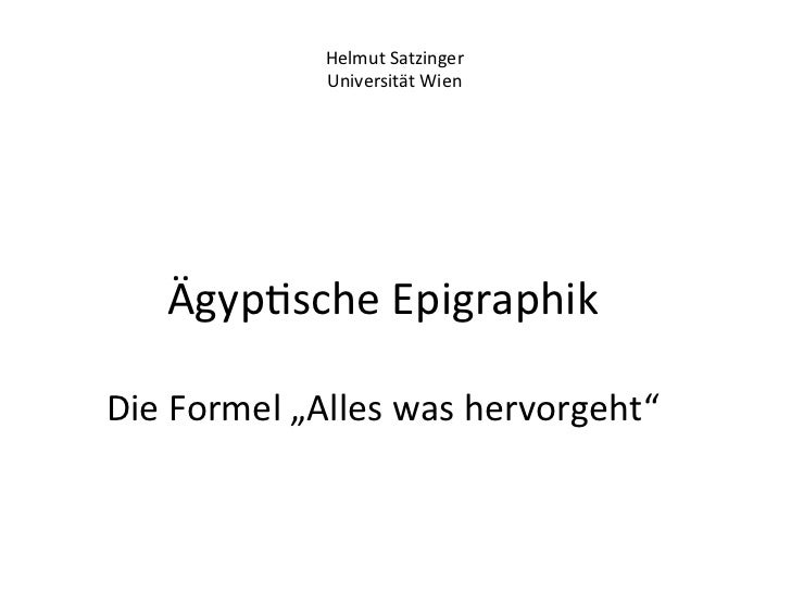 Helmut Satzinger                    Universität Wien      Ägyp%sche Epigraphik                Die Formel ...