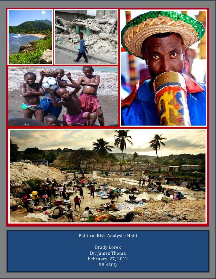 Political Risk Analysis: Haiti       Brady Lorek     Dr. James Thoma    February, 27, 2012          SB 450Q