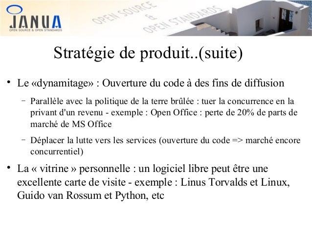 Stratégie de produit..(suite)   Le «dynamitage» : Ouverture du code à des fins de diffusion −  −    Parallèle avec la po...