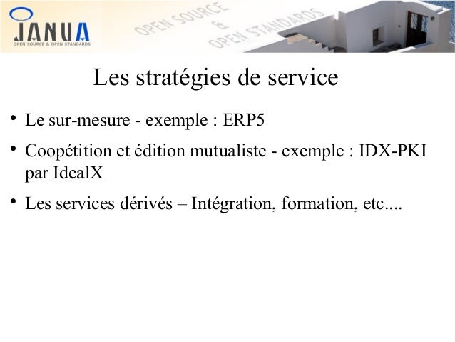 Les stratégies de service       Le sur-mesure - exemple : ERP5 Coopétition et édition mutualiste - exemple : IDX-PKI pa...
