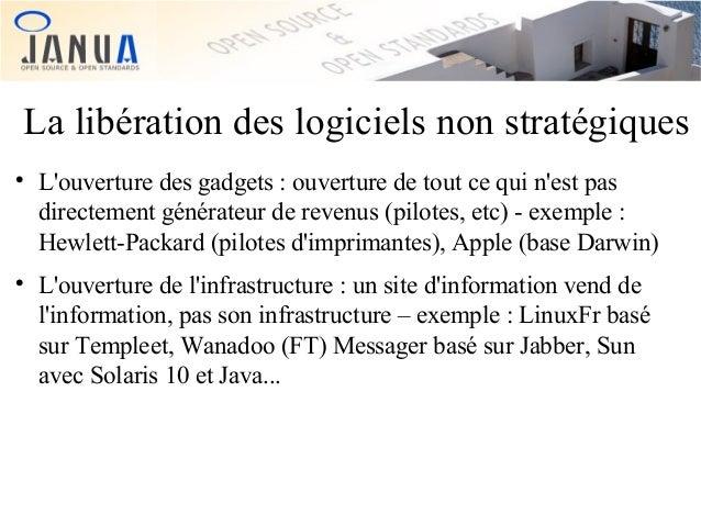 La libération des logiciels non stratégiques     L'ouverture des gadgets : ouverture de tout ce qui n'est pas directemen...