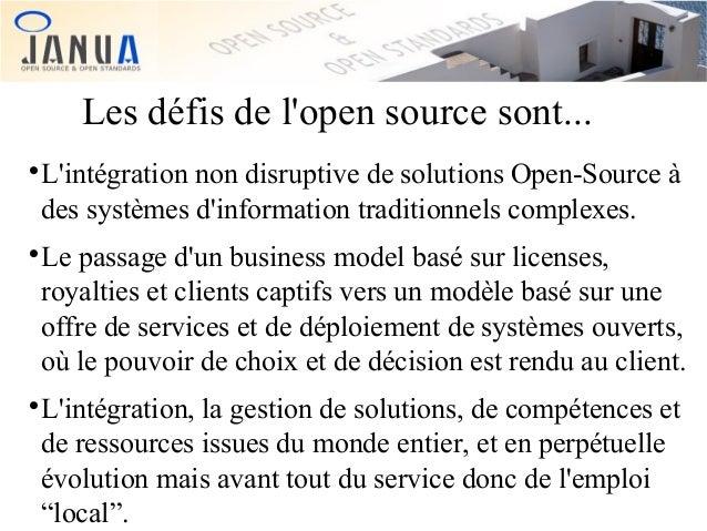 Les défis de l'open source sont... L'intégration non disruptive de solutions Open-Source à des systèmes d'information trad...