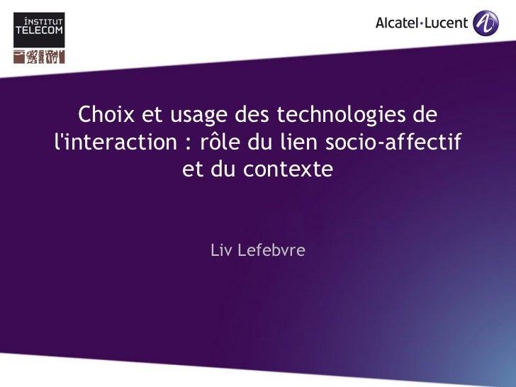 Choix et usage des technologies delinteraction : rôle du lien socio-affectif              et du contexte                Li...