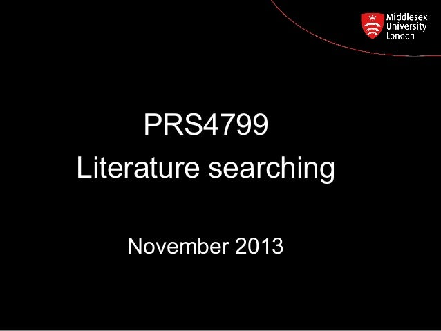 PRS4799 Postgraduate Course Feedback Literature searching November 2013
