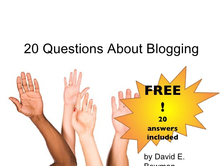 20 Questions About Blogging by David E. Bowman FREE! 20 answers included